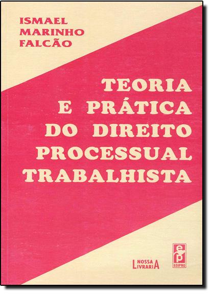 TEORIA E PRATICA DO DIREITO PROCESSUAL TRABALHISTA, livro de Ismael Falcão