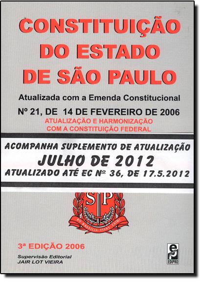 Constituição do Estado de São Paulo: Atualizada com a Emenda Constitucional Nº 21, de 14 de Fevereiro de 2006, livro de Elenara Vieira De Vieira