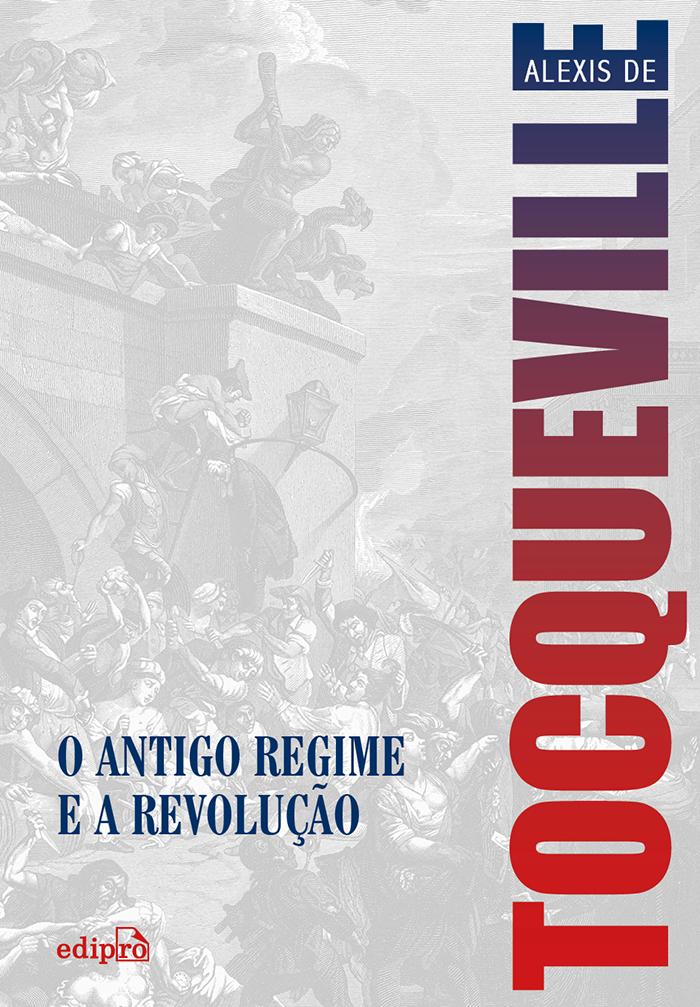 O Antigo Regime e a Revolução, livro de Alexis de Tocqueville