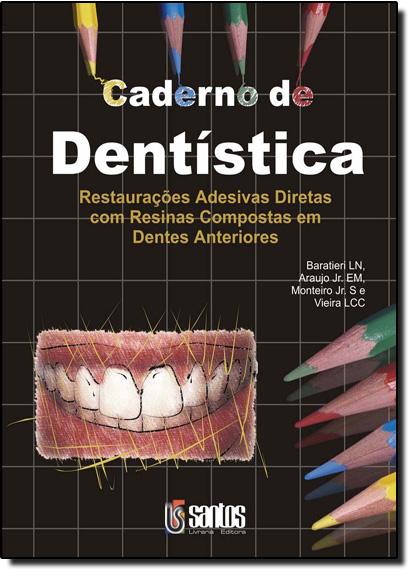 Caderno de Dentística: Restaurações Adesivas Diretas com Resinas Compostas em Dentes Anteriores, livro de Luiz Narciso Baratieri