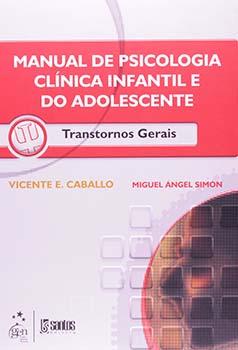 Manual de psicologia clínica infantil e do adolescente - Transtornos gerais, livro de Vicente E. Caballo, Miguel Ángel Simón