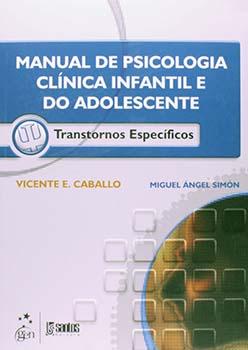 Manual de psicologia clínica infantil e do adolescente - Transtornos específicos, livro de Vicente E. Caballo, Miguel Ángel Simón