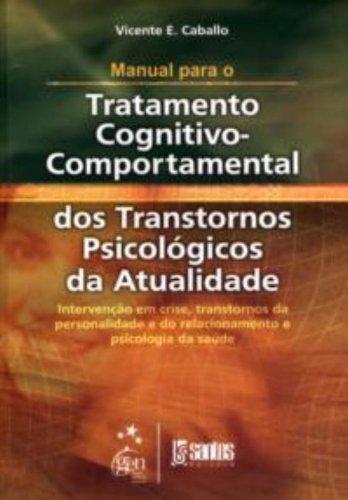 Manual Para o Tratamento Cognitivo Comportamental Dos Transtornos Pasicológicos da Atualidade Volume, livro de Vicente E. Caballo