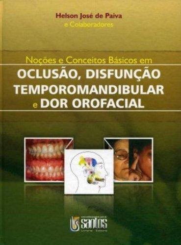 Noçoes e Conceitos em Oclusoes, Disfunçao Temporomandibular e Dor Orofacial, livro de H. J. Paiva