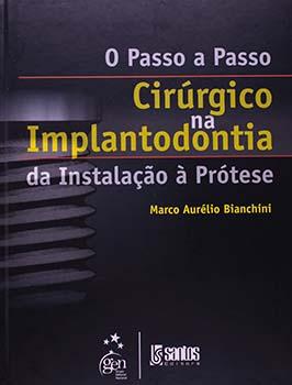O passo a passo cirúrgico na implantodontia - Da instalação à prótese, livro de Marco Aurélio Bianchini