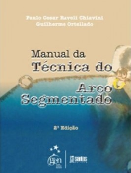 Manual da técnica do arco segmentado - 2ª edição, livro de Paulo Cesar Raveli Chiavini, Guilherme Ortellado