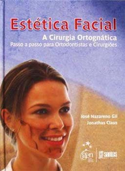 Estética facial - A cirurgia ortognática - Passo a passo para ortodontistas e cirurgiões, livro de Jonathas Claus, José Nazareno Gil