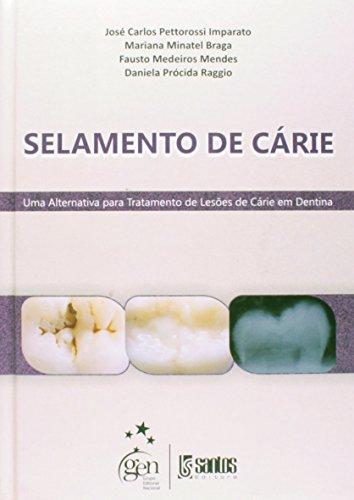 SELAMENTO DE CARIE - UMA ALTERNATIVA PARA TRATAMENTO DE LESOES DE CARIE EM, livro de IMPARATO/BRAGA/MENDE