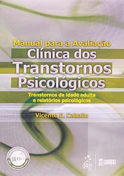 Manual para a avaliação clínica dos transtornos psicológicos - Transtornos da idade adulta e relatórios psicológicos, livro de Vicente E. Caballo