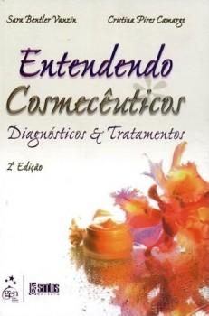 Entendendo cosmecêuticos - Diagnósticos e tratamentos - 2ª edição, livro de Cristina Pires Camargo, Sara Bentler Vanzin
