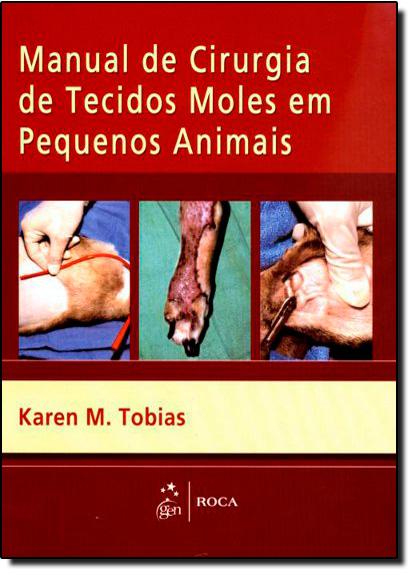Manual de Cirurgia de Tecidos Moles em Pequenos Animais, livro de Karen M. Tobias