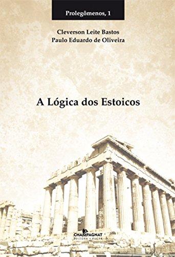 A LOGICA DOS ESTOICOS  , livro de Cleverson Leite Bastos, Paulo Eduardo de Oliveira