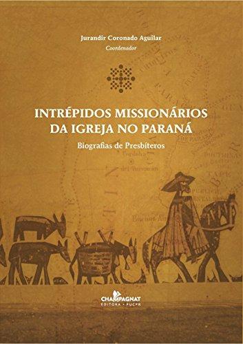 Intrépidos missionários da Igreja no Paraná: Biografias de Presbíteros, livro de Jurandir Coronado Aguilar