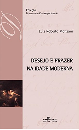 DESEJO E PRAZER NA IDADE MODERNA  , livro de Luis Roberto Monzani