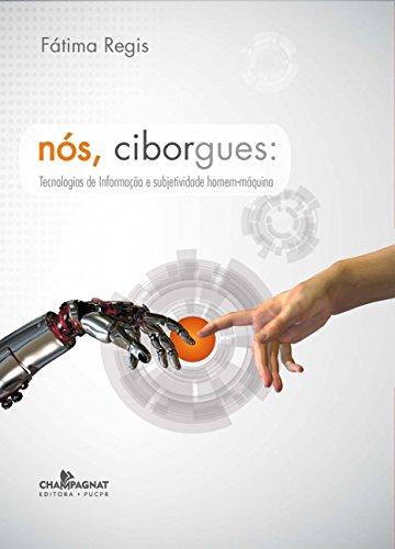 Nós, Ciborques: Tecnologias de informação e subjetividade homem-máquina, livro de Fátima Régis