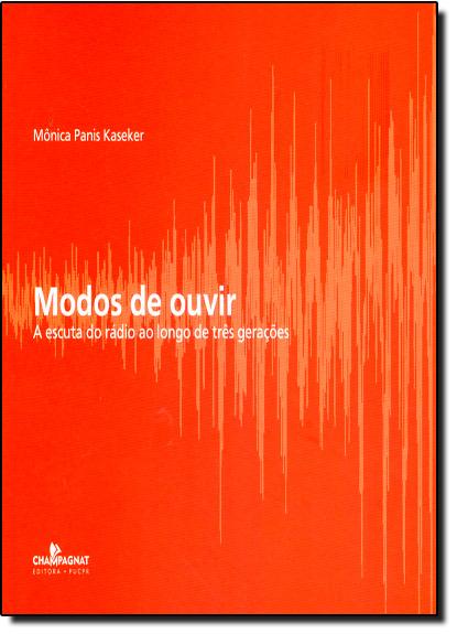 Modos de Ouvir a Escuta do Radio a Longa Distancia, livro de Monica Panis Kaseker