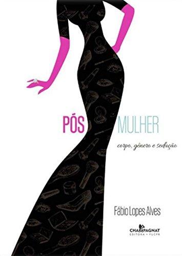POS MULHER: CORPO GENERO E SEDUCAO  , livro de Fabios Lopes Alves