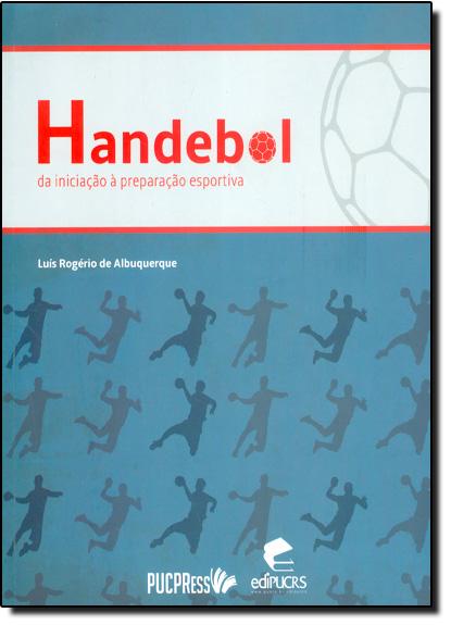 Handebol: Da Iniciação À Preparação Esportiva, livro de Luis Rogerios De Albuquerque