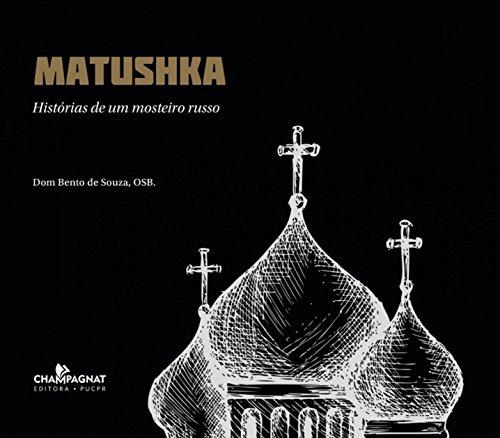 MATUSHKA HISTÓRIAS DE UM MOSTEIRO RUSSO, livro de DOM BENTO DE SOUZA