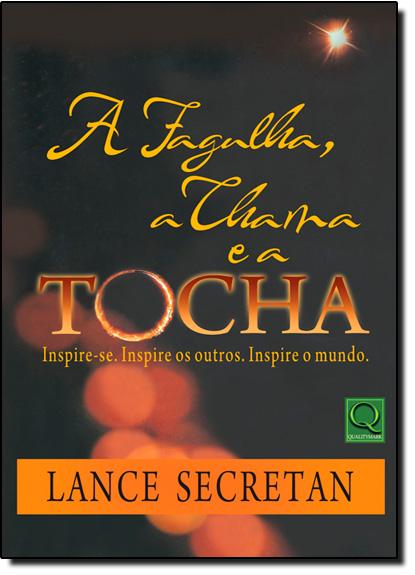 Fagulha, a Chama e a Tocha, A, livro de Lance Secretan