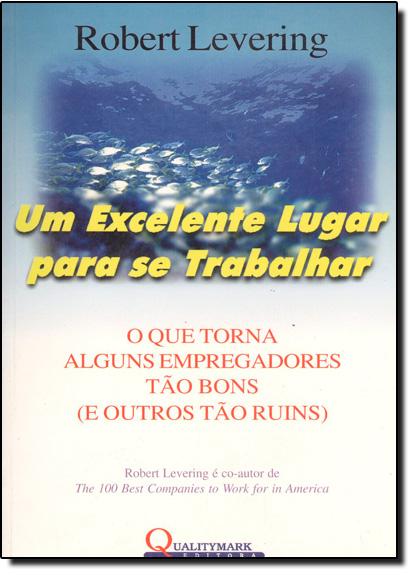 EXCELENTE LUGAR PARA SE TRABALHAR, UM, livro de Robert Levering