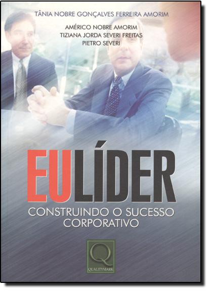 EU LÍDER : CONSTRUINDO O SUCESSO CORPORATIVO, livro de Tânia Nobre, Américo Nobre, Tiziana Severi e Pietro Severi