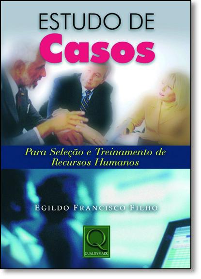 Estudo de Casos: Para Seleção e Treinamento de Rh, livro de Egildo Francisco Filho