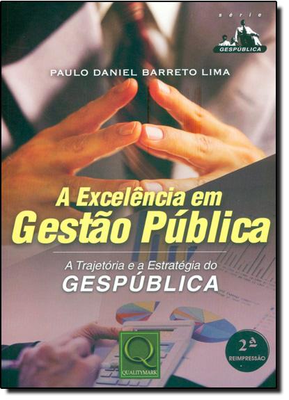 Excelência em Gestão Pública, A: Trajetória e a Estratégia do Gespública, livro de Paulo Daniel Barreto Lima