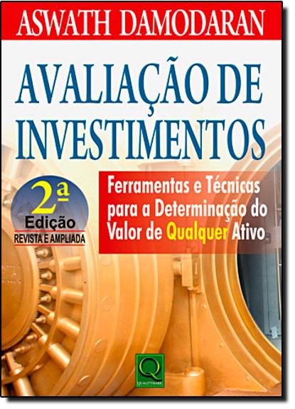 Avaliação de Investimentos: Ferramentas e Técnicas Para a Determinação de Qulaquer Valor Ativo, livro de Aswath Damodaran