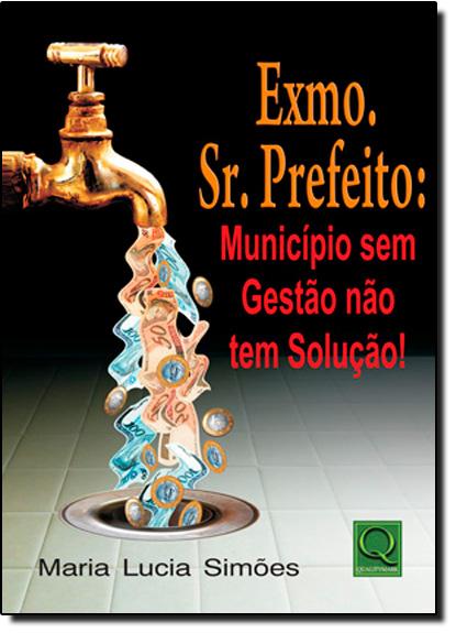 Exmo. Sr. Prefeito: Municipio sem Gestão não Tem Solução, livro de Maria Lucia Simões