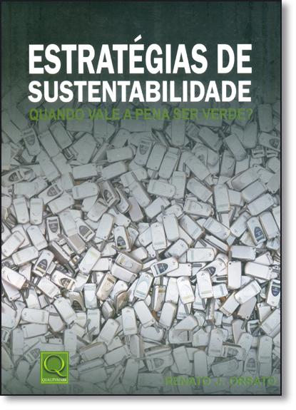 Estratégias de Sustentabilidade: Quando Vale a Pena Ser Verde?, livro de Renato J. Orsato