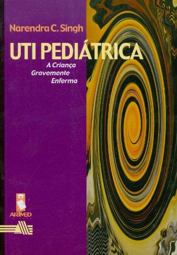 Uti Pediátrica: A Criança Gravemente Enferma, livro de Narendra C. Singh