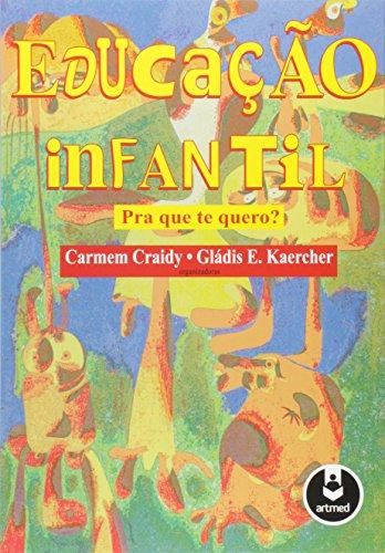 Educacao Infantil Pra que Te Quero ?, livro de Carmen Maria Craidy