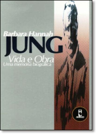Jung: Vida e Obra - Uma Memória Biográfica, livro de Barbara Hannah