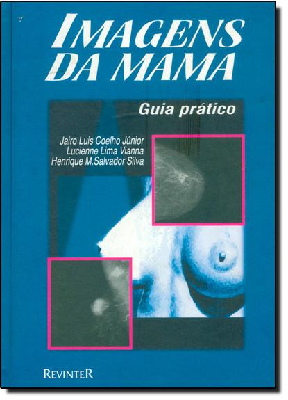 Imagens da Mama: Guia Prático, livro de COELHO JUNIOR