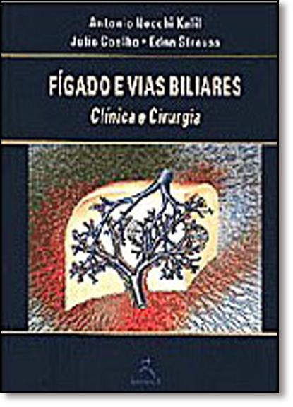 Fígado E Vias Biliares - Clínica E Cirurgia, livro de Antonio Nocchi Kalil