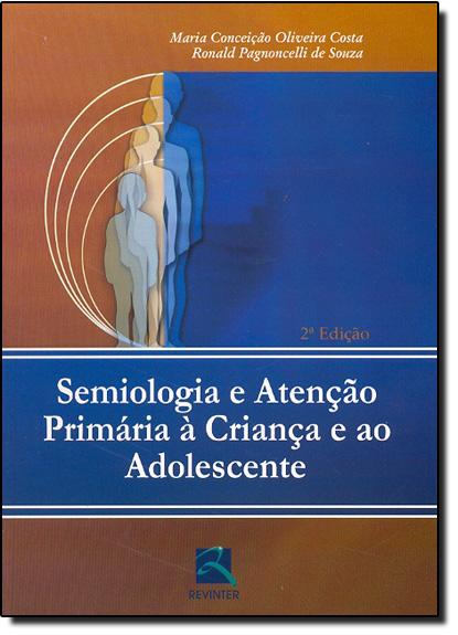 Semiologia E Atenção Primária À Criança E Ao Adolesc., livro de Oswaldo Correa da Costa