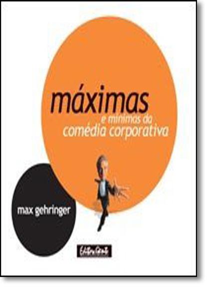 Máximas e Mínimas da Comédia Corporativa, livro de Max Gehringer