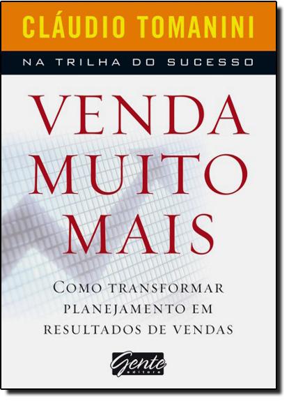 Venda Muito Mais: Como Transformar Planejamento em Resultados de Vendas, livro de Cláudio Tomanini