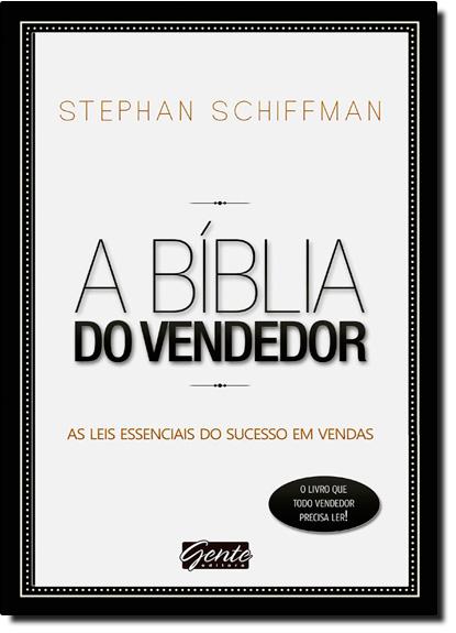 Bíblia do Vendedor, A: As Leis Essenciais do Sucesso em Vendas, livro de Stephan Schiffman