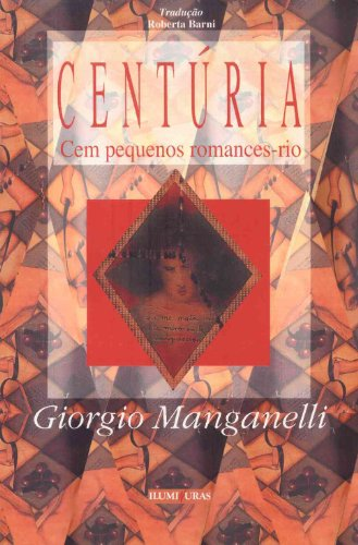 Centúria - Cem pequenos romances-rio, livro de Giorgio Manganelli