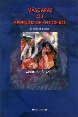 Máscaras ou aprendiz de feiticeiro - 20 anos de poesia, livro de Mauricio Segall