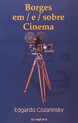 Borges em-e-sobre cinema, livro de Edgardo Cozarinsky