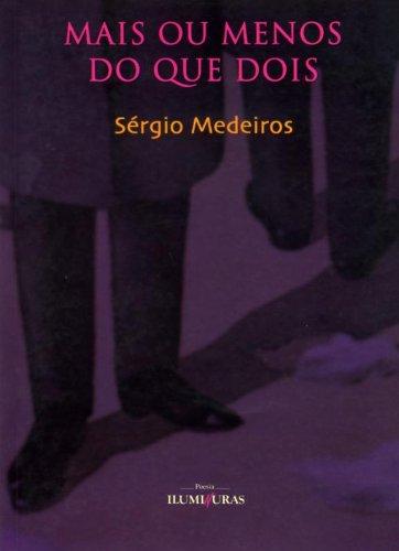 Mais ou menos do que dois, livro de Sérgio Medeiros