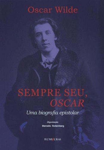 Sempre seu, Oscar - Uma biografia epistolar, livro de Oscar Wilde