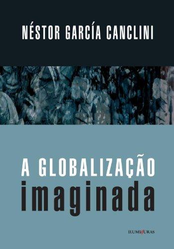 GLOBALIZAÇÃO IMAGINADA, A, livro de Néstor García Cancline