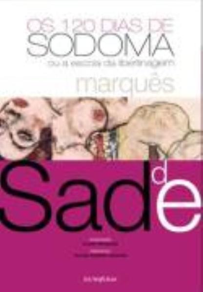 Os 120 dias de sodoma - ou A escola de libertinagem, livro de Marquês de Sade