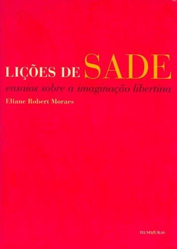 Lições de Sade - Ensaios sobre a imaginação libertina, livro de Eliane Robert Moraes