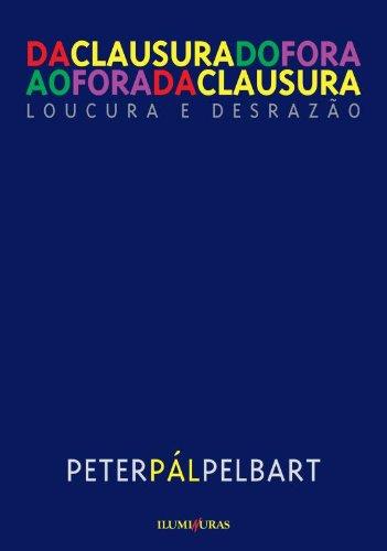 Da clausura do fora ao fora da clausura - Loucura e desrazão, livro de Peter Pál Pelbart