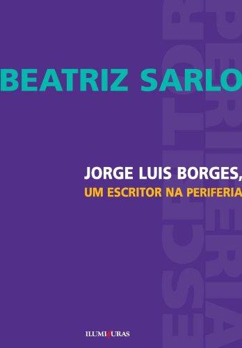 Jorge Luis Borges - Um escritor na periferia, livro de Beatriz Sarlo